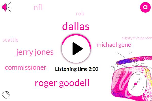 Dallas,Roger Goodell,Jerry Jones,Commissioner,Michael Gene,NFL,ROB,Seattle,Eighty Five Percent