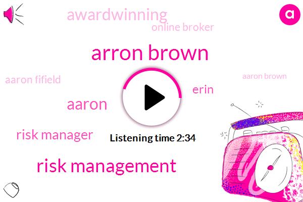 Arron Brown,Risk Management,Aaron,Risk Manager,Erin,Awardwinning,Online Broker,Aaron Fifield,Aaron Brown,Charlotte,Harry,Two Hundred Billion Dollar,30 Years