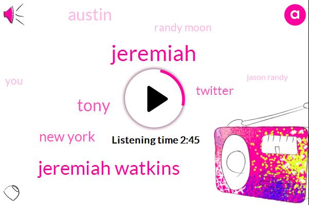 Jeremiah,Jeremiah Watkins,Tony,New York,Twitter,Austin,Randy Moon,Jason Randy,Jason,Daniel,Josh Meyers,Sklar,Jerry