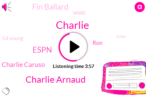 Charlie,Charlie Arnaud,Espn,Charlie Caruso,RON,Fin Ballard,WWE,Ed Young,Eddie,Andre,Forty Minute