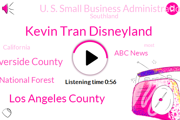 Kevin Tran Disneyland,Los Angeles County,Riverside County,Angeles National Forest,Abc News,U. S. Small Business Administration,Southland,California