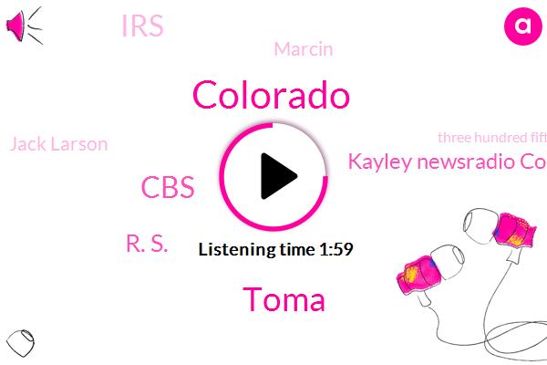 Colorado,Toma,CBS,R. S.,Kayley Newsradio Colorado,IRS,Marcin,Jack Larson,Three Hundred Fifteen Dollars,Forty Five Years,Seventy Bit