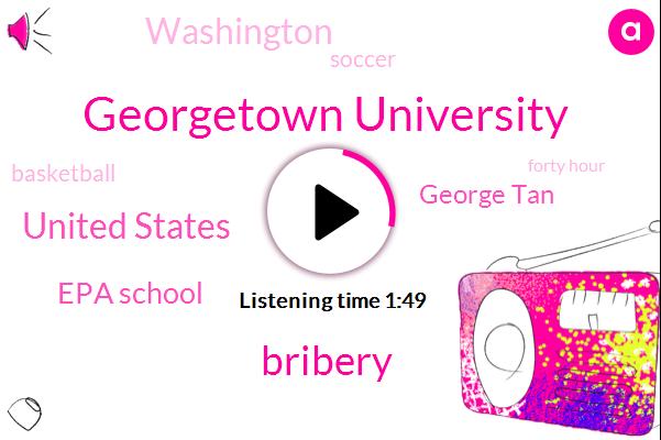 Georgetown University,Bribery,United States,Epa School,George Tan,Washington,Soccer,Basketball,Forty Hour