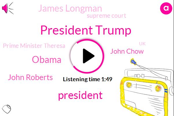 President Trump,Barack Obama,John Roberts,ABC,John Chow,James Longman,Supreme Court,Prime Minister Theresa,UK,Carlos,Twitter,EU,Emily Row,United States,Washington Post,Nissan,Chairman