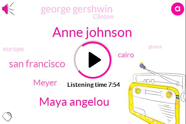 Anne Johnson,Maya Angelou,San Francisco,Meyer,Cairo,George Gershwin,Clinton,Europe,Ghana,Jenny,Miami,Arkansas,Thirty Years,Tomorrow,First Book,Maya,Nineteen,Two Thousand,Winston Salem