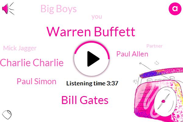 Warren Buffett,Bill Gates,Charlie Charlie,Paul Simon,Paul Allen,Big Boys,Mick Jagger,Partner,Selah Preneurs,Garfunkel,James Brown,Richards,Fred,Wesley,Keith,Parker