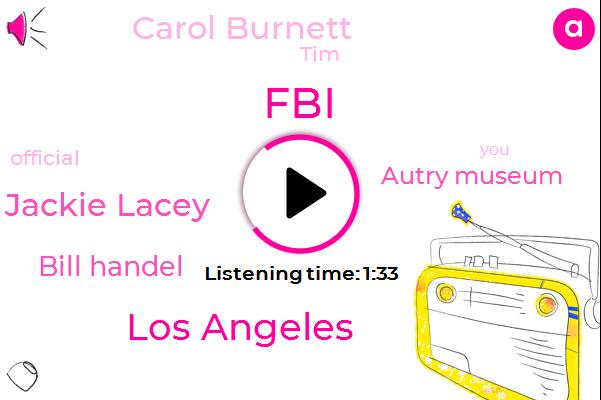 FBI,Los Angeles,Jackie Lacey,Bill Handel,Autry Museum,KFI,Carol Burnett,TIM,Official