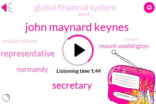 John Maynard Keynes,Secretary,Representative,Normandy,Mount Washington,Global Financial System,Oecd,United Nations,Morgan,Financial Systems,UK,China,Bretton Woods,IMF,Treasury Department,Henry Morgenthau,Treasury Secretary