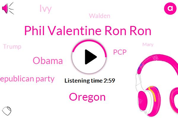 Phil Valentine Ron Ron,Oregon,Barack Obama,Republican Party,PCP,IVY,Walden,Donald Trump,Mary,Nineteen Percent,Thousand Dollars,Hundred Dollars,Twenty Dollar