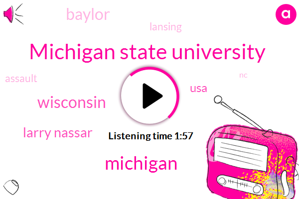 Michigan State University,Wisconsin,Larry Nassar,USA,Baylor,Lansing,Assault,NC,President Trump,Michigan,Us Olympic Committee