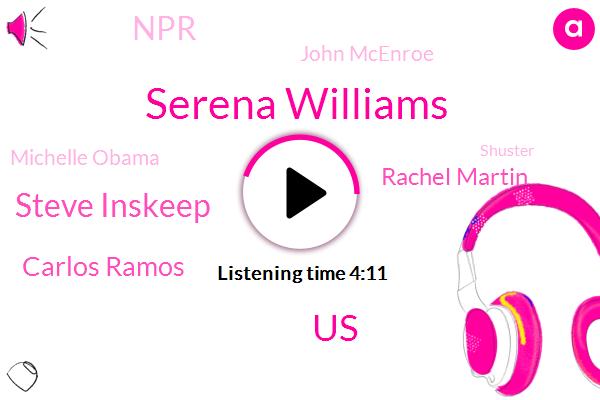 Serena Williams,United States,Steve Inskeep,Carlos Ramos,Rachel Martin,NPR,John Mcenroe,Michelle Obama,Shuster,London,Serena,Toby,Peter Finch,Soccer,Saturn Platforms,California,Writer,Tennis