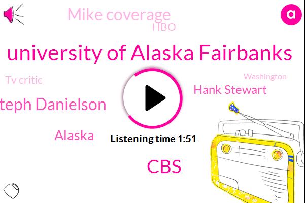 WBZ,University Of Alaska Fairbanks,CBS,Steph Danielson,Alaska,Hank Stewart,Mike Coverage,HBO,ABC,Tv Critic,Washington,Boston,London