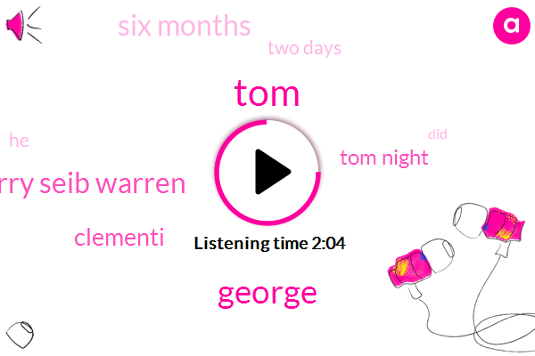 TOM,George,Jerry Seib Warren,Clementi,Tom Night,Six Months,Two Days