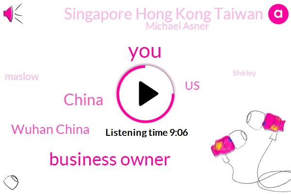 Business Owner,China,Wuhan China,United States,Singapore Hong Kong Taiwan,Michael Asner,Maslow,Shirley
