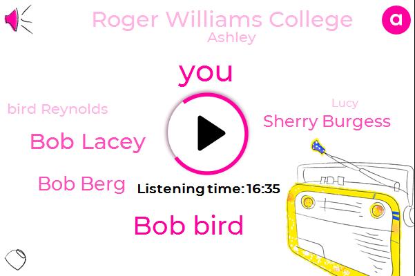 BOB,Bob Bird,Bob Lacey,Bob Berg,Sherry Burgess,Sheri,Roger Williams College,Ashley,Bird Reynolds,Lucy,Bobby,Koda Hughes,Peck,Lewis Chewy,Ricky,Whitey,Fifteen Years