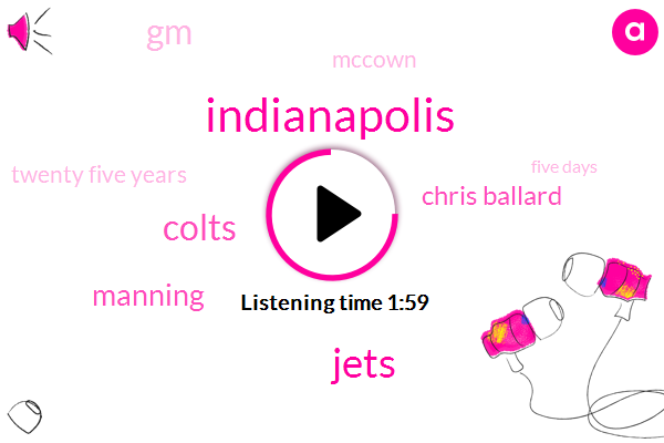 Indianapolis,Jets,Colts,Manning,Chris Ballard,GM,Mccown,Twenty Five Years,Five Days,Ten Years,Two Years