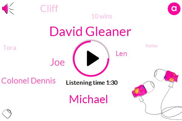 David Gleaner,Michael,JOE,Colonel Dennis,LEN,Eight,Cliff,10 Wins,Tora,Today,Dennis,David,Five,2 30 32 30,West Orange