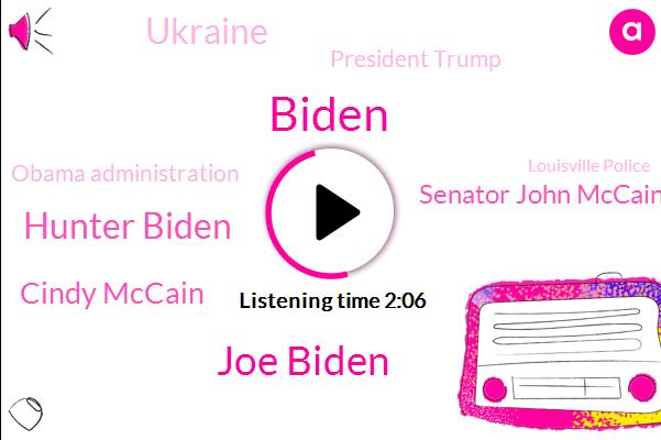 Joe Biden,Hunter Biden,Cindy Mccain,Senator John Mccain,Biden,Ukraine,President Trump,Obama Administration,Louisville Police,Briana Taylor,Vice President,Senate,Kentucky,Robert Schroeder,Attorney,Karisma,Daniel Camera
