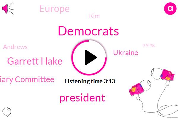 Democrats,President Trump,Garrett Hake,Judiciary Committee,Ukraine,Europe,KIM,Andrews
