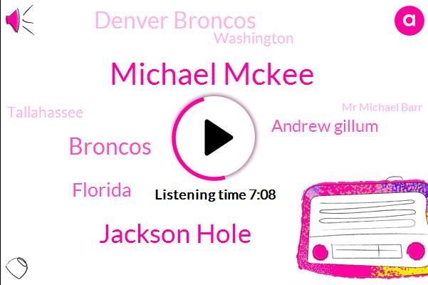 Michael Mckee,Bloomberg,Jackson Hole,Broncos,Florida,Andrew Gillum,Denver Broncos,Washington,Tallahassee,Mr Michael Barr,Paxton Lynch,Tom President Trump,America,FED,Ted Kennedy,Ron Disentis