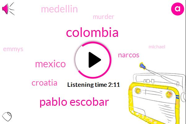 Colombia,Pablo Escobar,Mexico,Croatia,Narcos,Medellin,Murder,Emmys,Michael