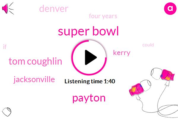 Super Bowl,Payton,Tom Coughlin,Jacksonville,Kerry,Denver,Four Years