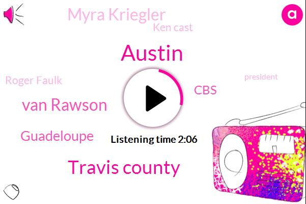 Austin,Travis County,Van Rawson,Guadeloupe,CBS,Myra Kriegler,Ken Cast,Roger Faulk,President Trump,Travis,CEO,Advisor,Texas,J P. Krueger,Newsradio Klbj,Eric,Two Million Dollars,Seventy Percent