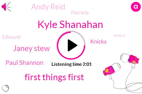 Kyle Shanahan,First Things First,Janey Stew,Paul Shannon,Knicks,Andy Reid,Patriots,Edmund,Andy D,George Cadle,John Lynch,Falcons,Shane,China,Atlanta