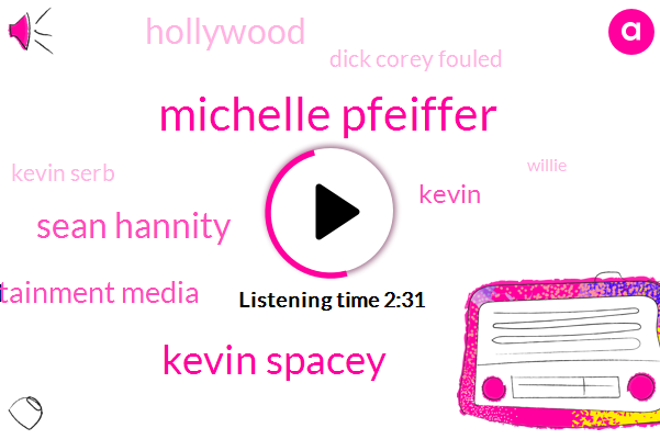 Michelle Pfeiffer,Kevin Spacey,Sean Hannity,Entertainment Media,Kevin,Hollywood,Dick Corey Fouled,Kevin Serb,Willie,Executive Producer,Unom