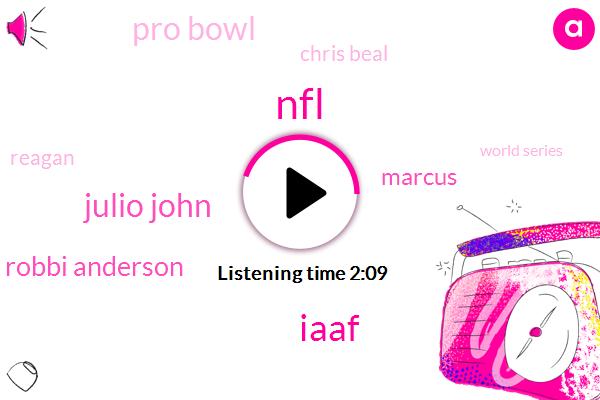 NFL,Iaaf,Julio John,Robbi Anderson,Marcus,Pro Bowl,Chris Beal,Reagan,World Series,Harry,Jets,Jerry I,Georgia,Robby,Chris Spielman,Tom Bradley