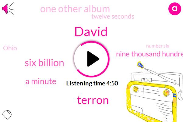 David,Terron,Six Billion,Nine,A Minute,Nine Thousand Hundred S,One Other Album,ONE,Twelve Seconds,Ohio,Number Six,Nineteen Ninety Six,WA,Eight Hundred Seventy Seven,Alzheimer,Each,Three