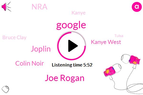 Google,Joe Rogan,Joplin,Colin Noir,Kanye West,NRA,Kanye,Bruce Clay,Tulsa,Texas,Coley,JIM,Bernie Sanders,Mark Ostrovsky,Republican Party,Attorney,Jason
