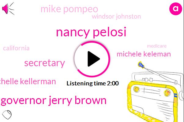 Nancy Pelosi,Governor Jerry Brown,Michelle Kellerman,Secretary,Michele Keleman,Mike Pompeo,Windsor Johnston,California,Medicare,Washington,White House,Donald Trump,South Korea,United States,Bombayo,President Trump