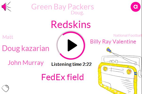 Redskins,Fedex Field,Doug Kazarian,John Murray,Billy Ray Valentine,Green Bay Packers,Doug.,Matt,National Football League