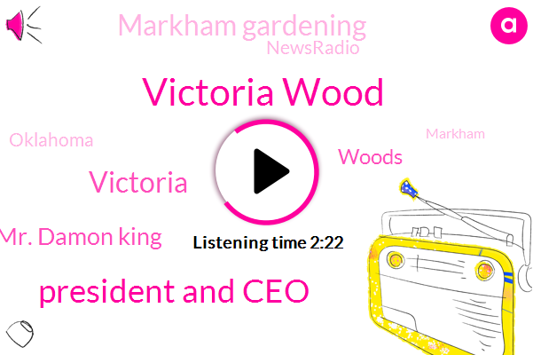 Victoria Wood,President And Ceo,Victoria,Mr. Damon King,Woods,Markham Gardening,Newsradio,Oklahoma,Markham,White House,Gracie,Founder