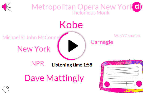 Kobe,Dave Mattingly,New York,NPR,Carnegie,Metropolitan Opera New York Philharmonic,Thelonious Monk,Michael St John Mcconnell,W. Nyc Studios,New York City Ballet,Depression,Washington,Europe,UK,Beijing,China,Lincoln Center