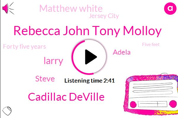 Rebecca John Tony Molloy,Cadillac Deville,Larry,Steve,Adela,Matthew White,Jersey City,Forty Five Years,Five Feet