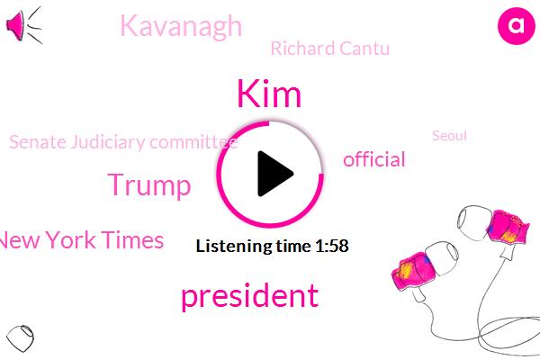 President Trump,KIM,Donald Trump,New York Times,ABC,Official,Kavanagh,Richard Cantu,Senate Judiciary Committee,Seoul,Brett Cavenaugh,Hokkaido,Jonathan Karl,Julie,White House