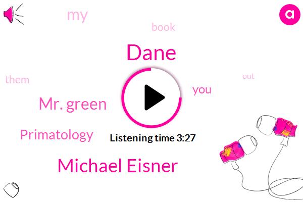 Dane,Michael Eisner,Mr. Green,Primatology