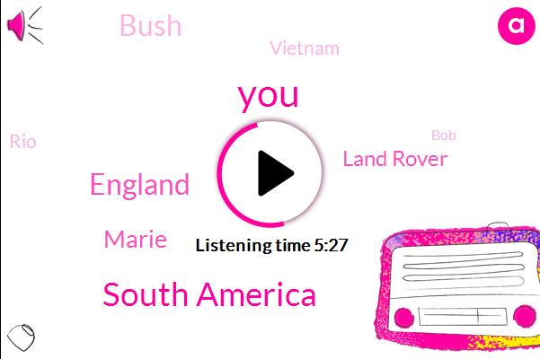 South America,England,Marie,Land Rover,Bush,Vietnam,RIO,BOB,Three Years