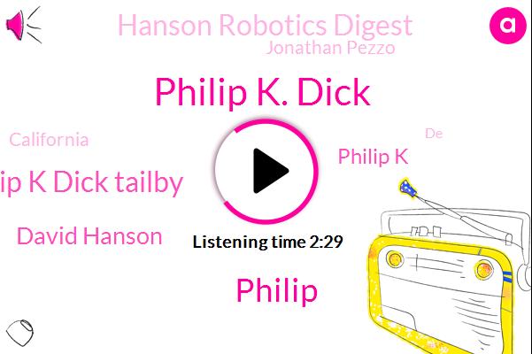 Philip K. Dick,Philip K Dick Tailby,David Hanson,Philip K,Philip,Hanson Robotics Digest,Jonathan Pezzo,California,DE,Texas,Dallas,San Francisco