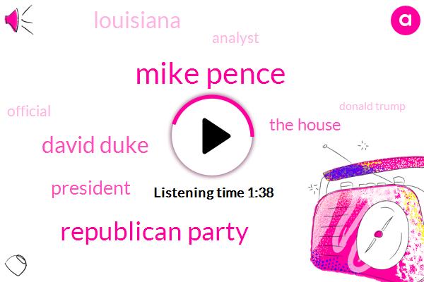 Mike Pence,Republican Party,David Duke,President Trump,The House,Louisiana,Analyst,Official,Donald Trump,Yana Caldwell