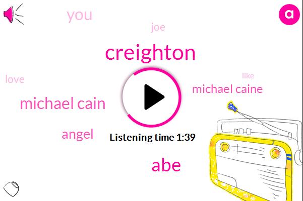 Creighton,ABE,Michael Cain,Angel,Michael Caine,JOE