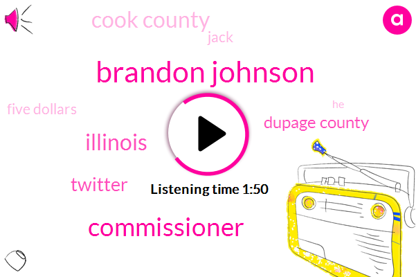 Brandon Johnson,Commissioner,Illinois,Twitter,Dupage County,Cook County,Jack,Five Dollars