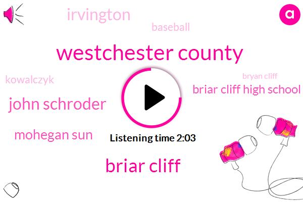 Westchester County,Briar Cliff,John Schroder,Mohegan Sun,Briar Cliff High School,Irvington,Kowalczyk,Baseball,Bryan Cliff,Walter Kowalczyk