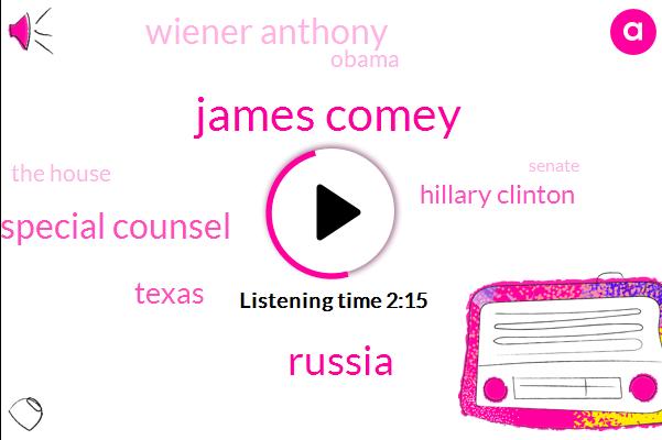 James Comey,Russia,Special Counsel,Texas,Hillary Clinton,Wiener Anthony,Barack Obama,The House,Senate,FBI,Glenn,Robert Mueller,Peter Strasbourg,Cheryl Mills,Senator,Donald Trump