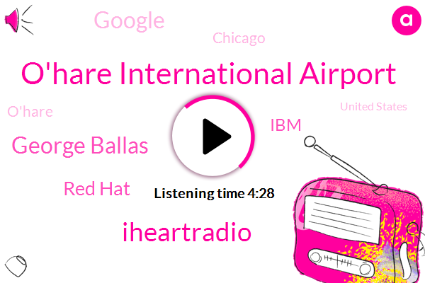 O'hare International Airport,Iheartradio,George Ballas,Red Hat,IBM,Google,Chicago,O'hare,United States,Atlanta,Ben Machinery,Jason Shields,A. Mixed,Jackson,Harry,Georgia,Tyler Clang,Four Hundred Thousand Dollar,Six Hundred Million Gallons