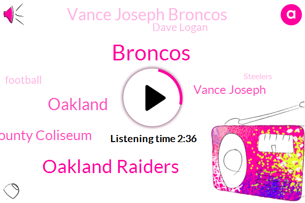 Oakland Raiders,Broncos,Oakland Alameda County Coliseum,Vance Joseph,Oakland,Vance Joseph Broncos,Dave Logan,Football,Steelers,San Fran,Browns,Denver,Thirty Minutes,Two Weeks