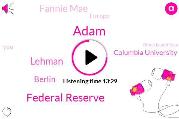 Adam,Federal Reserve,Lehman,Berlin,Columbia University,Fannie Mae,Europe,Block Island Sound,America,Bob Brinker,Konami,Poulsen,Liman,University Of Cambridge,Leeman
