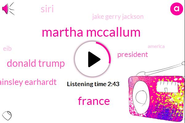 Martha Mccallum,FOX,France,Donald Trump,Ainsley Earhardt,President Trump,Siri,Jake Gerry Jackson,EIB,America,Steve Dorsey,Emily,Commander